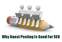 Why Guest Posting Is Good For SEO