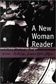 A New Woman reader : fiction, articles, and drama of the 1890s / edited by Carolyn Christensen Nelson Publicación Peterborough, Ontario : Broadview Press, cop. 2001