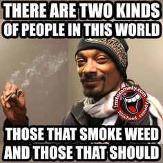 There are two kinds of people in this world. Those that smoke weed and those that should. stoner stoned high weed cannabis marijuana quotes funny memes collection
