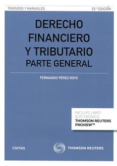 Derecho financiero y tributario. Parte general / Fernando Pérez Royo.    25ª ed.    Civitas, 2014