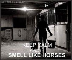 Keep calm and smell like horses.