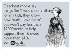 """Deadbeat moms say things like """"I would do anything for my kids, they know how… Bad Mom Quotes, Funny Quotes, Child Support Quotes, Deadbeat Moms, Baby Mama Drama, Manipulative People, Me Against The World, Single Dads, Co Parenting"""