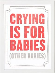 """Made us laugh! """"Crying is for babies"""" sign from Etsy"""