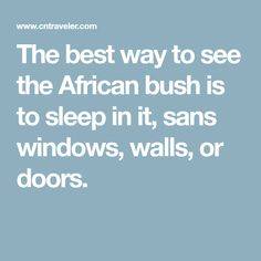 The best way to see the African bush is to sleep in it, sans windows, walls, or doors.