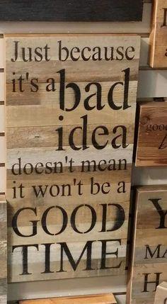 Bad idea = good time