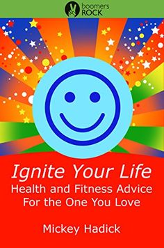 Ignite Your Life: Health and Fitness Advice For the One You Love by Mickey Hadick http://www.amazon.com/dp/B019L9XKNY/ref=cm_sw_r_pi_dp_YChFwb1J3JKWC