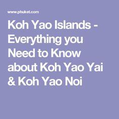 Koh Yao Islands - Everything you Need to Know about Koh Yao Yai & Koh Yao Noi