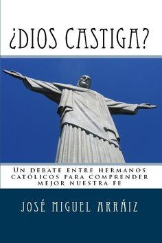 LIbro: ¿Dios castiga? Un debate entre hermanos católicos para comprender mejor nuestra fe, por José Miguel Arráiz