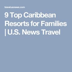 9 Top Caribbean Resorts for Families | U.S. News Travel