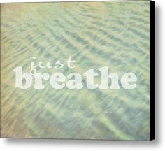 Just Breathe - Textured Photo Art Canvas Print / Canvas Art By Ann Powell #quotes #water #prints #fineartamerica