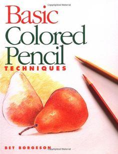 Basic Colored Pencil Techniques (Basic Techniques) by Bet Borgeson http://www.amazon.com/dp/0891347364/ref=cm_sw_r_pi_dp_258Owb1QBPYRM