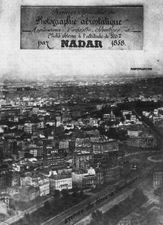 "felix nadar, 1858 ""First view for Parisians of their city from air."" KB"