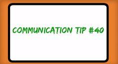 Communication Tip #40
