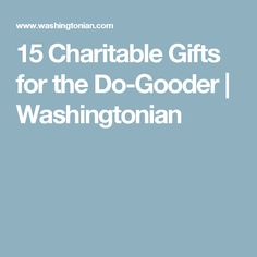 15 Charitable Gifts for the Do-Gooder | Washingtonian