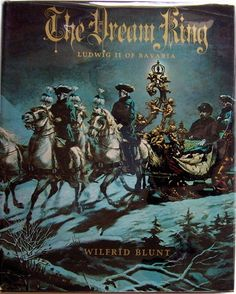 """In honor of the King's birthday (8/25/1845) """"The Dream King: Ludwig II of Bavaria,"""" by Wilfred Blunt Repinned by www.gorara.com"""