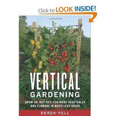 Vertical Gardening: Grow Up, Not Out, for More Vegetables and Flowers in Much Less Space --- http://www.amazon.com/Vertical-Gardening-Vegetables-Flowers-Space/dp/1605290831/?tag=tooeperfweddi-20