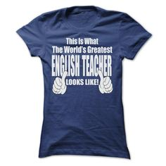 THIS IT WHAT THE WORLDS GREATEST ENGLISH TEACHER T SHIR T Shirt, Hoodie, Sweatshirt