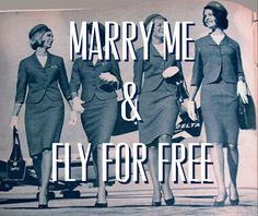 Marry me and fly for free. Aviation humor, you kill me!