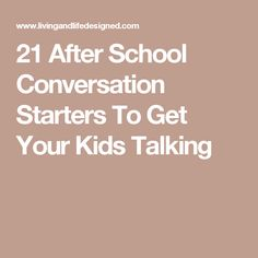 21 After School Conversation Starters To Get Your Kids Talking