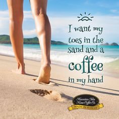 I want my Toes in the sand and a Coffee in my hand! - Kona Coffee, Beach  Memes and Quotes for Coffee Lovers from Hawaiian Isles Kona Coffee Company. Honolulu, Hawaii. Cute and Funny Coffee Sayings, Truths and Humor for Breakfast, Morning Time and Coffee Break. Aloha!