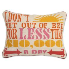 "Who said this in the 1980's?????  Hint famaous ""Glamzon Super Model!"" I remember when she said it.  Pillow by Jonathan Adler"