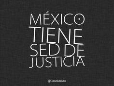 #YaMeCanse #Mexico tiene sed de #Justicia @candidman #Citas #Frases