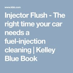 Injector Flush - The right time your car needs a fuel-injection cleaning | Kelley Blue Book