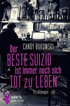 Der beste Suizid ist immer noch sich tot zu leben: Erzählungen von Candy Bukowski, http://www.amazon.de/dp/B01600L11K/ref=cm_sw_r_pi_dp_qvHgwb053H0XH/277-6637339-2926560