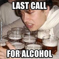 Last Call For Alcohol Funny Drunk Beers