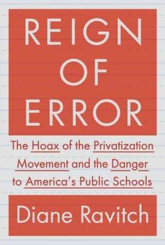 17. Diane Ravitch Rebukes Education Activists' 'Reign Of Error'  This fantastic book helped me fully understand the importance of public education to our prosperity and society. It was well-researched and I agreed with all the proposed solutions. Excellent work. I recommend it to anyone interested in education.