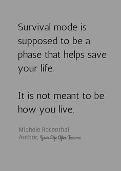 Survival mode is supposed to be a phase that helps save your life. It is not meant to be how you live. #Trauma #Coping #PTSD #QuoteOfTheDay #SelfHelp