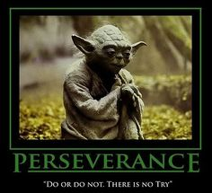 Perseverance - Do or Do Not, There is No Try - Jedi Master Yoda, Star Wars Star Wars Quotes Yoda, Yoda Quotes, Star Wars Humor, Movie Quotes, Life Quotes, Wisdom Quotes, Star Wars Film, Star Trek, Inspirational Posters