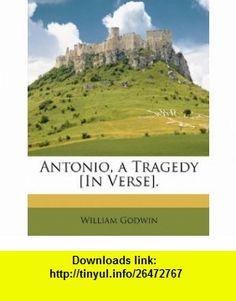 Antonio, a Tragedy [In Verse]. (9781147113648) William Godwin , ISBN-10: 1147113645  , ISBN-13: 978-1147113648 ,  , tutorials , pdf , ebook , torrent , downloads , rapidshare , filesonic , hotfile , megaupload , fileserve