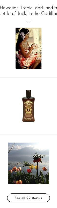 """""""Hawaiian Tropic, dark and a bottle of Jack, in the Cadillac"""" by puella-animo-aureo ❤ liked on Polyvore featuring beauty products, bath & body products, sun care, pictures, photos, pics, backgrounds, images, tops and shirts"""