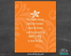"""""""The Enemy Always Fights the Hardest When he Knows God Has Something Amazing In Store For You"""" 8x10 Print by JustLovePrints, $12.50"""