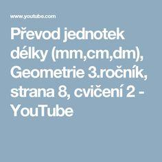 Převod jednotek délky (mm,cm,dm), Geometrie 3.ročník, strana 8, cvičení 2 - YouTube Mathematics, Youtube, Geometry, Math