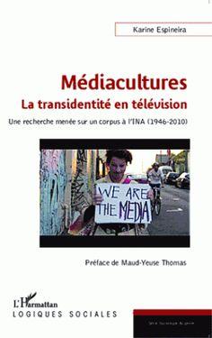 Médiacultures : la transidentité en télévision./ Karine Espineira, 2015 http://bu.univ-angers.fr/rechercher/description?notice=000799359