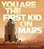 """You Are the First Kid on Mars, by Patrick O'Brien 