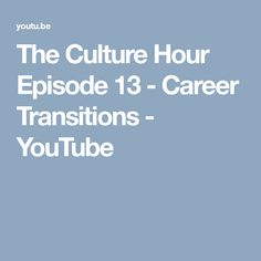 The Culture Hour Episode 13 - Career Transitions - YouTube Workplace, Leadership, Career, Management, Success, Culture, Youtube, Carrera, Office Workspace