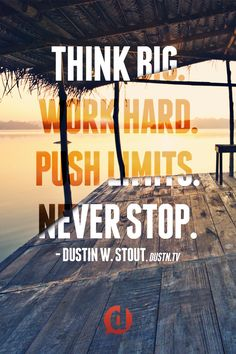 Think Big. Work Hard. Push Limits. Never Stop. #DailyKickInThePants