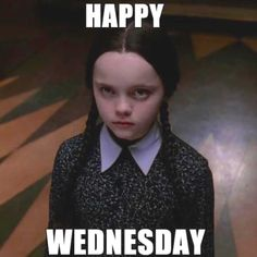 Happy Wednesday from Wednesday Addams