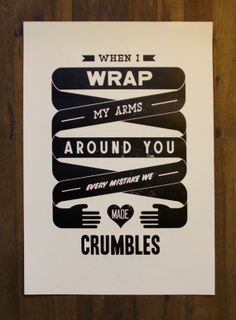 when I wrap my arms around you every mistake we made crumbles