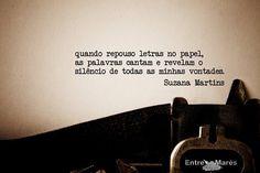 quando repouso letras no papel, as palavras cantam o silêncio de todas as minhas vontades #divagando, e só Suzana Martins - 10/2016 -------------------------------------------- Gostou?! Compartilhe poesia!!  A cópia não autorizada implica penalidades previstas na Lei 9.610/98 de Direitos Autorais e artigo 184 do Código Penal.  Visite: www.minhasmares.com.br