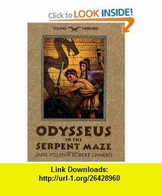 Odysseus in the Serpent Maze (Young Heroes) (9780060287344) Jane Yolen, Robert J. Harris , ISBN-10: 0060287349  , ISBN-13: 978-0060287344 ,  , tutorials , pdf , ebook , torrent , downloads , rapidshare , filesonic , hotfile , megaupload , fileserve