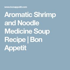 Aromatic Shrimp and Noodle Medicine Soup Recipe | Bon Appetit