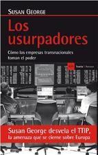 Los usurpadores : cómo las empresas transnacionales toman el poder / Susan George http://fama.us.es/record=b2658092~S5*spi#