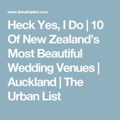 Heck Yes, I Do   10 Of New Zealand's Most Beautiful Wedding Venues   Auckland   The Urban List