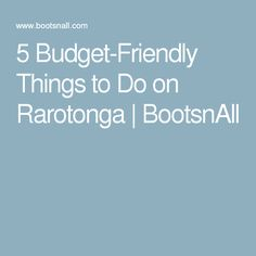 5 Budget-Friendly Things to Do on Rarotonga | BootsnAll