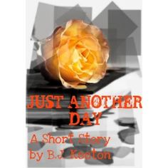 Just Another Day - A Short Story (Kindle Edition)  http://ww8.cookhousesinks.com/redirector.php?p=B004QTOOQM  B004QTOOQM