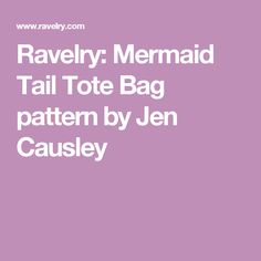 Ravelry: Mermaid Tail Tote Bag pattern by Jen Causley